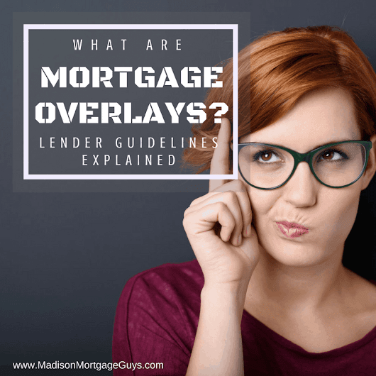 What are Mortgage Overlays? Lender Guidelines Explained!