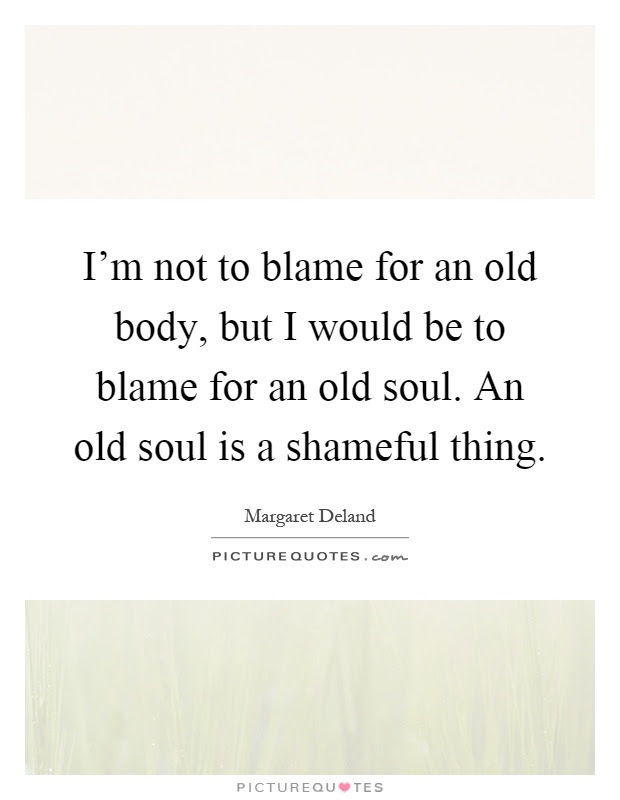 Old Soul Quotes Old Soul Sayings Old Soul Picture Quotes