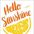 Hello Sunshine: a novel by Laura Dave
