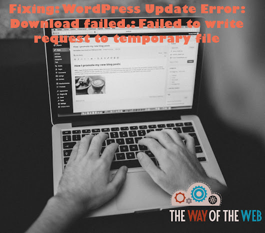 WordPress Update Error: Download failed.: Failed to write request to temporary file - TheWayoftheWeb