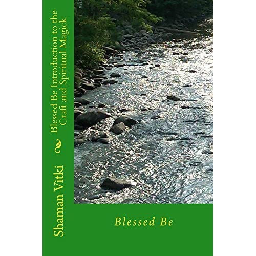 Blessed Be Introduction to the Craft and Spiritual Magick by Shaman Vitki — Reviews, Discussion, Bookclubs, Lists