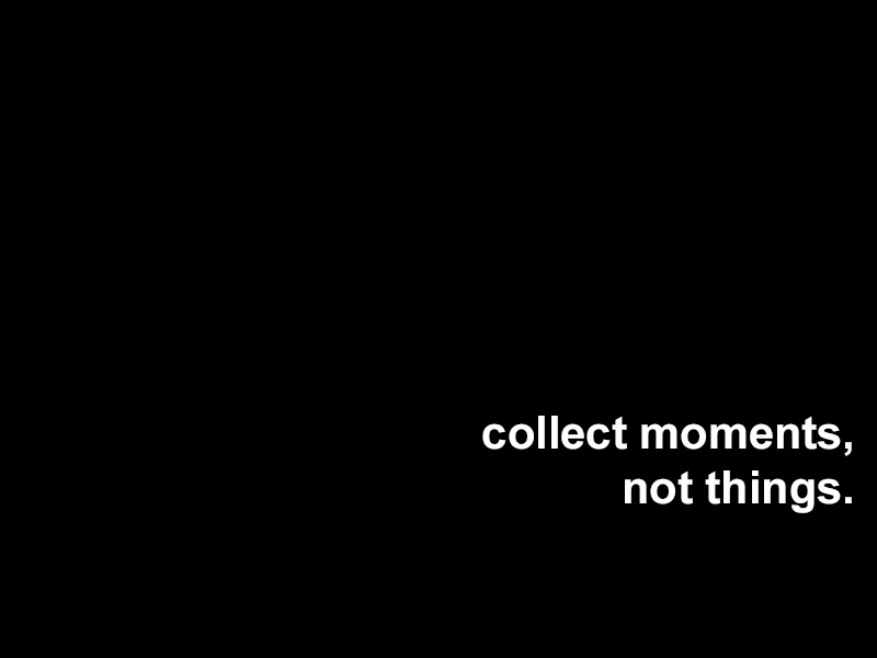 Collect Moments Not Things Hej Doll Simple Modern Living By