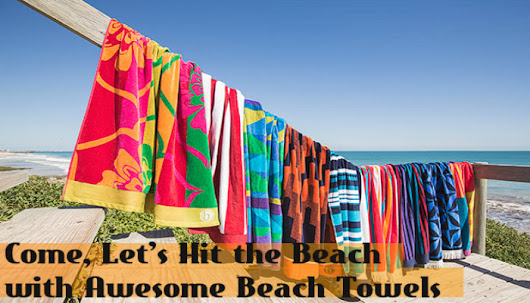 beach towels on the beach. 4 Designs For Towels That Are Worthy The Summer ! Beach On