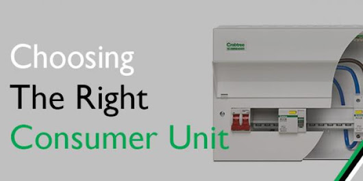 Choosing the right consumer unit and what to put in it