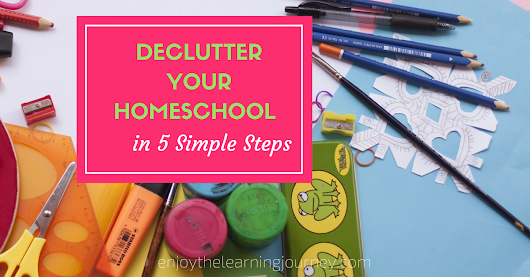 Declutter Your Homeschool in 5 Simple Steps - Enjoy the Learning Journey