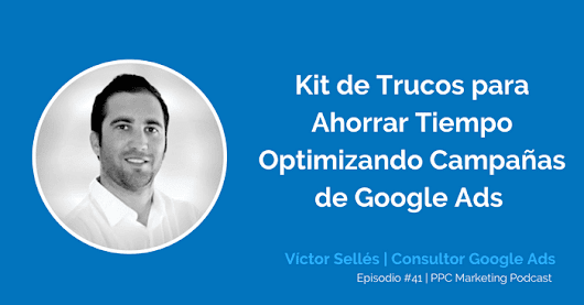 PPC Marketing Podcast: Trucos de Google Ads - Victor Sellés