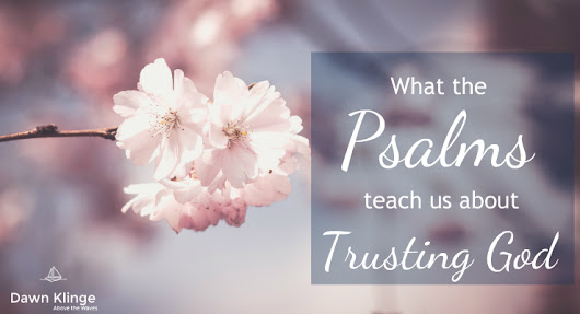What the Psalms Teach About Trusting God