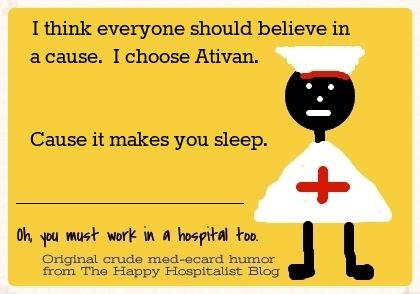 I think everyone should believe in a cause.  I choose Ativan.  Cause it makes you sleep nursing ecard humor photo.