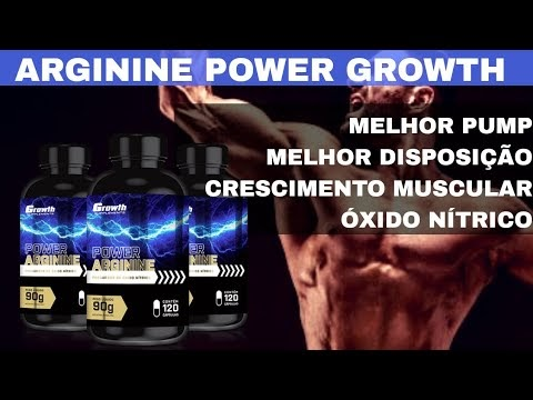 ARGININE POWER GROWTH PUMP DISPOSIÇÃO E CRESCIMENTO MUSCULAR CASA MAROMBA TESTOU A ARGININA GROWTH