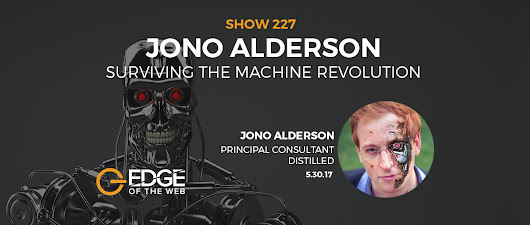 EP 227: Surviving the Machine Revolution w/Jono Alderson | Edge of the Web