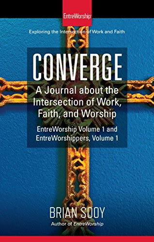 Converge: A Journal of the Intersection of Work, Faith, and Worship (Volume 1)