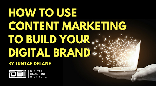 How to Use Content Marketing to Build Your Digital Brand »