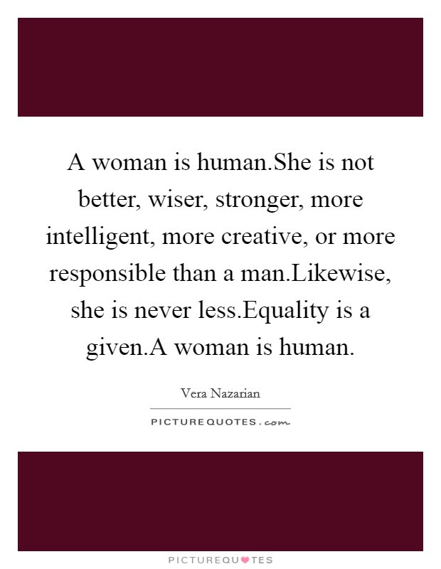 A Woman Is Humanshe Is Not Better Wiser Stronger More