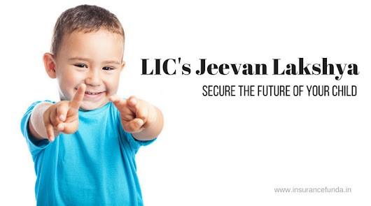 LIC's Jeevan Lakshya - 833 | All Details with calculators and Illustrations - Insurance Funda