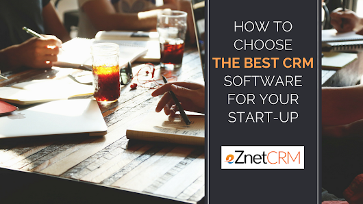 How to Choose the Best CRM Software for Your Start-up