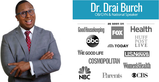 Dr. Drai Burch - OBGYN & National Speaker - Dr. Drai, OBGYN & Media Personality