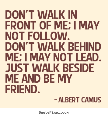 Quote About Inspirational Dont Walk In Front Of Me I May Not