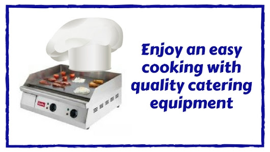 Enjoy an Easy Cooking With Quality Catering Equipment