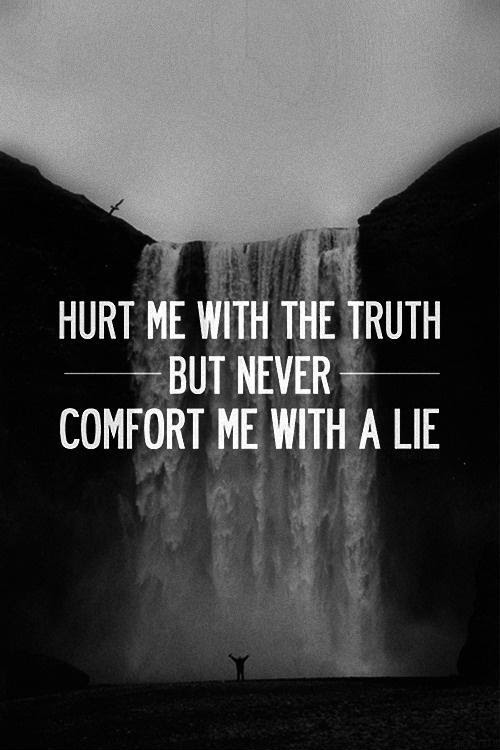 Hurt Me With The Truth But Never Comfort Me With A Lie Picture Quotes