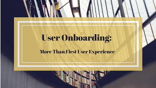 User Onboarding: More Than First User Experience – The User Onboarding Journal