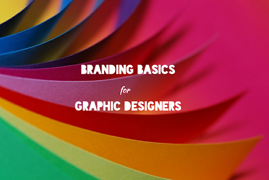 3 Branding Basics Every Graphic Designer Should Know