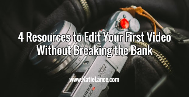 4 Resources to Edit Your First Video Without Breaking the Bank