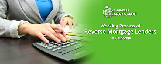 Working Process of Reverse Mortgage Lenders in California