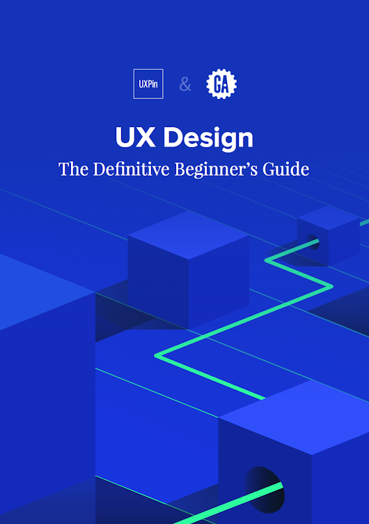 The Definitive Beginner's Guide to UX Design - Guiseppe Getto, Ph.D.