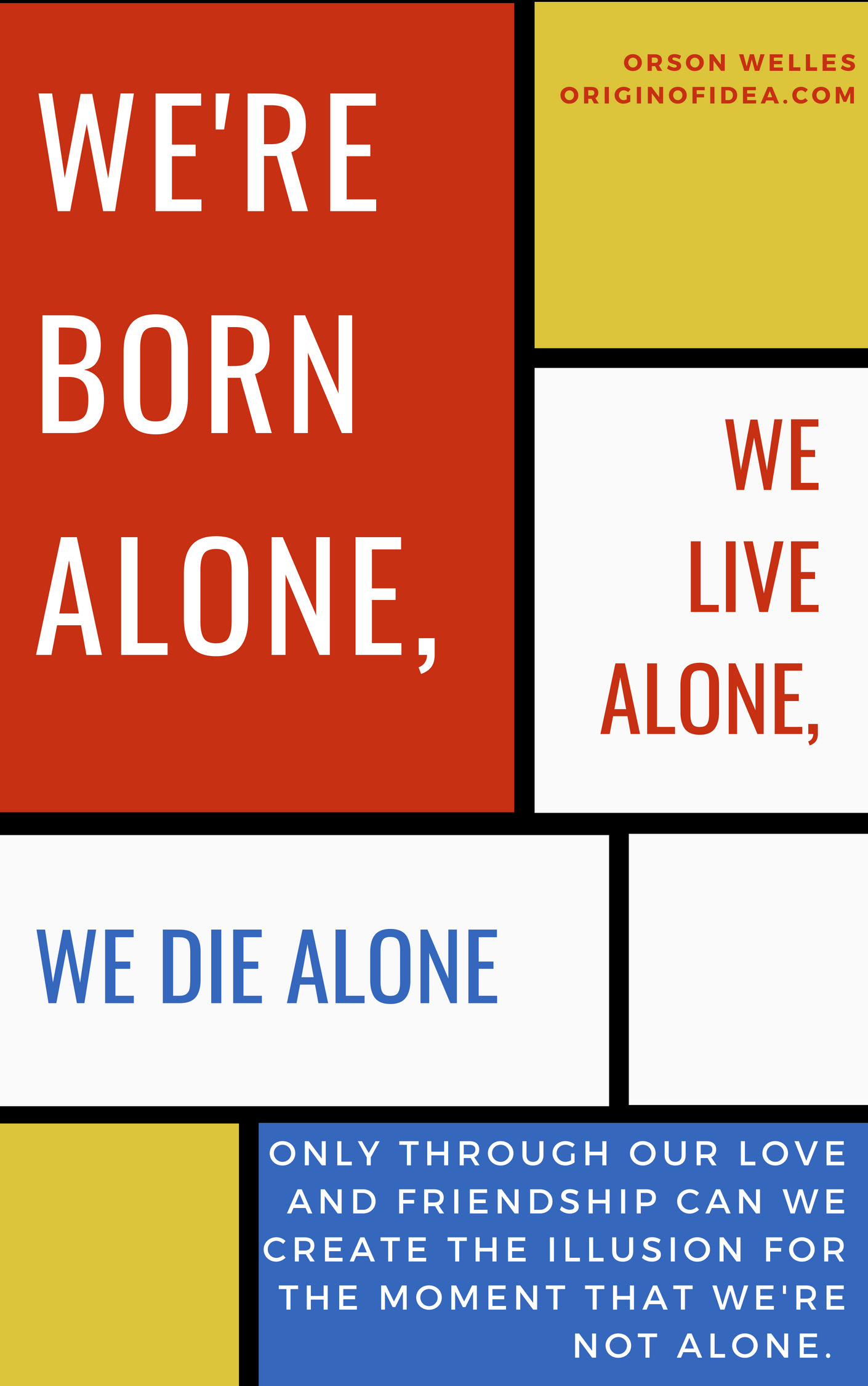 Were Born Alone We Live Alone We Die Alone Only Through Our Love