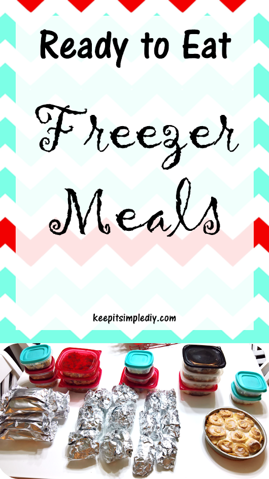 Ready to Eat Freezer Meals - Keep it Simple, DIY