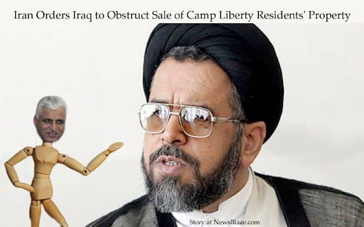 Iran Orders Iraq to Obstruct Sale of Camp Liberty Residents' Property