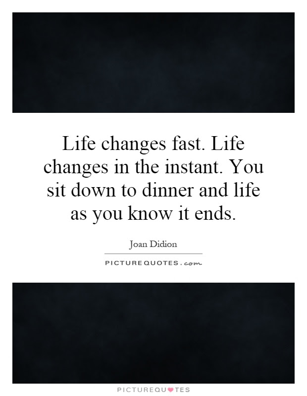 Life Changes Fast Life Changes In The Instant You Sit Down To