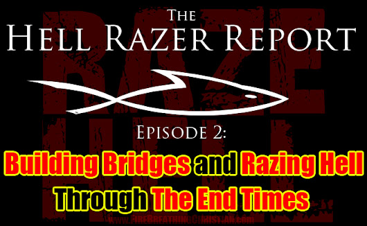 """Building Bridges and Razing Hell Through The End Times"" - The Hell Razer Report Podcast"