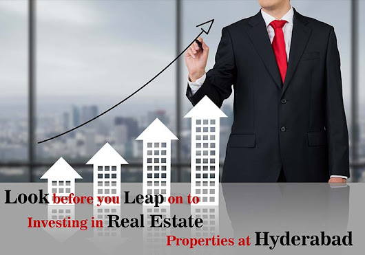 Note : Look before you Leap on to Investing in Real Estate Properties at Hyderabad