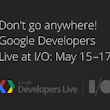 We're going live from Google I/O - Google Developers Blog