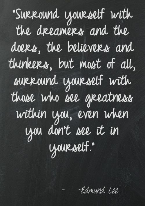 Surround Yourself With The Dreamers - Picture Quotes