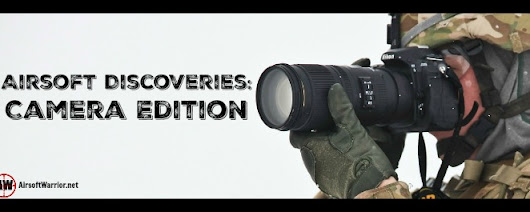 Airsoft Discoveries: Camera Edition – Airsoft Warrior