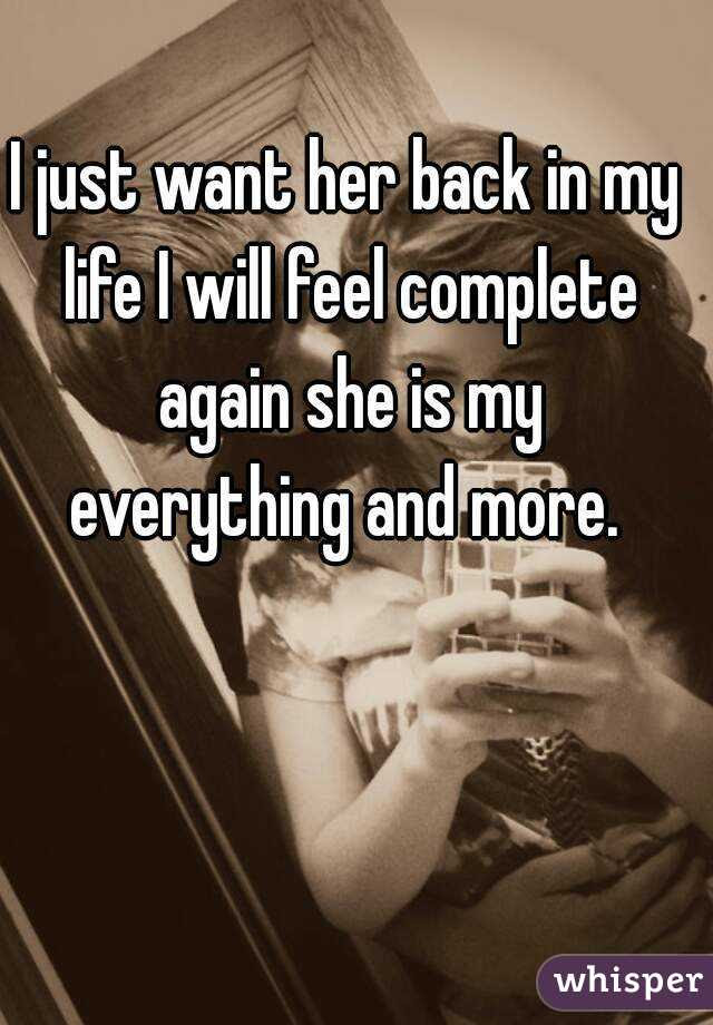 I Just Want Her Back In My Life I Will Feel Complete Again She Is My