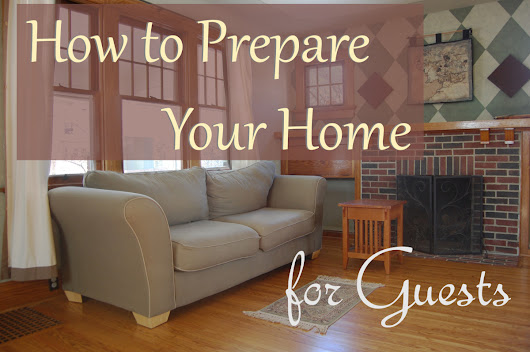 How to Prepare Your Home for Guests and Keep It Company-Ready | Dengarden