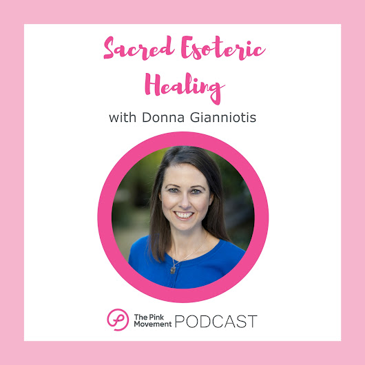 TPM #7: Sacred Esoteric Healing with Donna Gianniotis | The Pink Movement Podcast | Breast Cancer Podcast | Australia