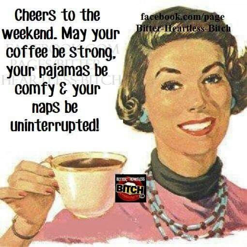 Cheers To The Weekend May Your Coffee Be Strong And Your Pajamas Be