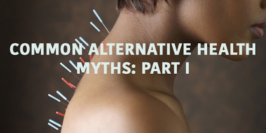 Common Alternative Health Myths: Part I - The MD.com Blog