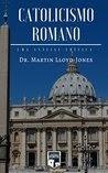 Review: Catolicismo Romano - Uma Análise Crítica