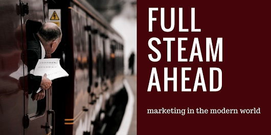 Full Steam Ahead: Marketing in the Modern World