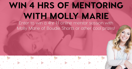 Win a 4hr Skype 1:1 Mentor Session with Molly Marie of Boudie Shorts or other education tools!