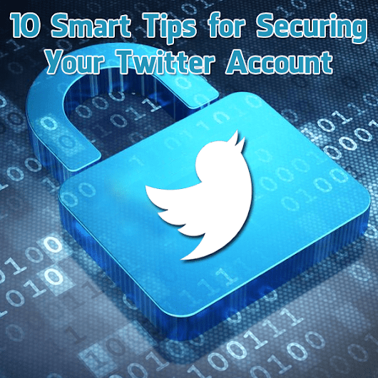 10 Smart Twitter Security Tips To Keep Your Account Safe