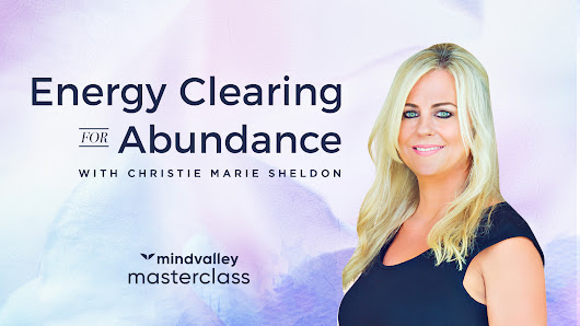 Energy Clearing for Abundance by Christie Marie Sheldon - Free Masterclass