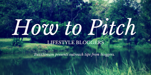 How to Pitch: Outreach Tips from Lifestyle Bloggers - BuzzStream