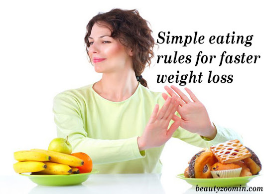 Simple Eating Rules For Faster Weight Loss - Beautyzoomin