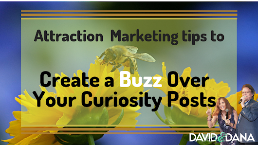 3 Attraction Marketing Tips to Create a Buzz Over Your Curiosity Posts